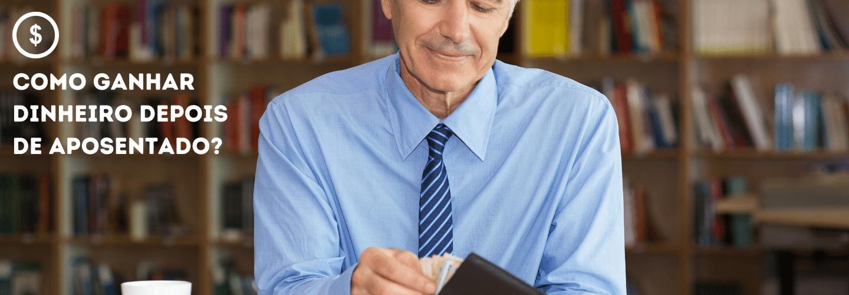 Como ganhar dinheiro depois de aposentado_