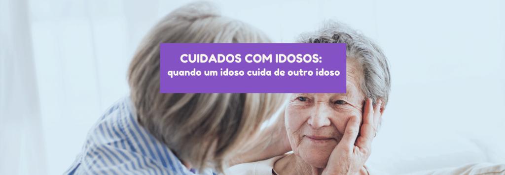 Cuidados com idosos: quando um idoso cuida de outro idoso