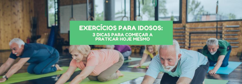 Exercícios para idosos: veja 3 dicas para começar a praticar hoje mesmo