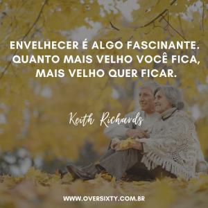 frase keith richards envelhecer é algo facinante