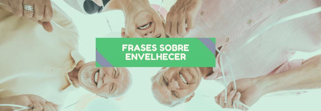 10 melhores frases sobre envelhecer ditas por idosos famosos