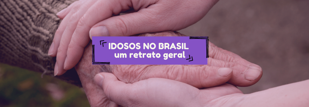 Idosos no Brasil: um retrato geral da terceira idade