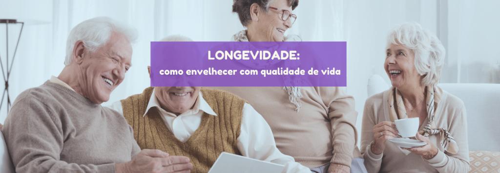 Longevidade: como envelhecer com qualidade de vida