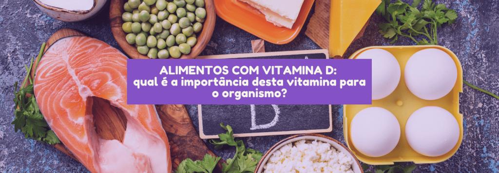 Alimentos com vitamina D: qual é a importância desta vitamina para o organismo?