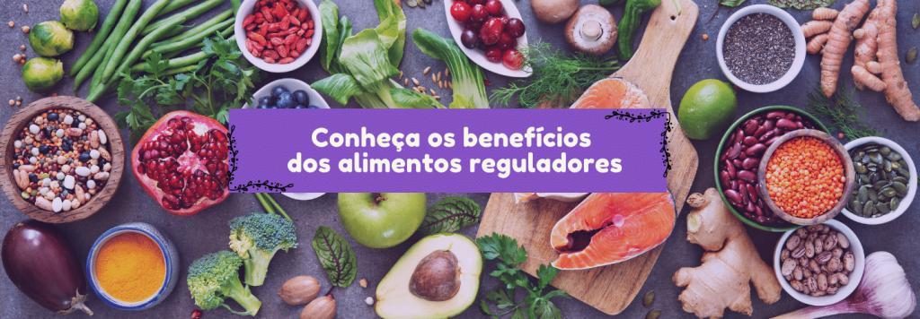 Conheça os benefícios dos alimentos reguladores