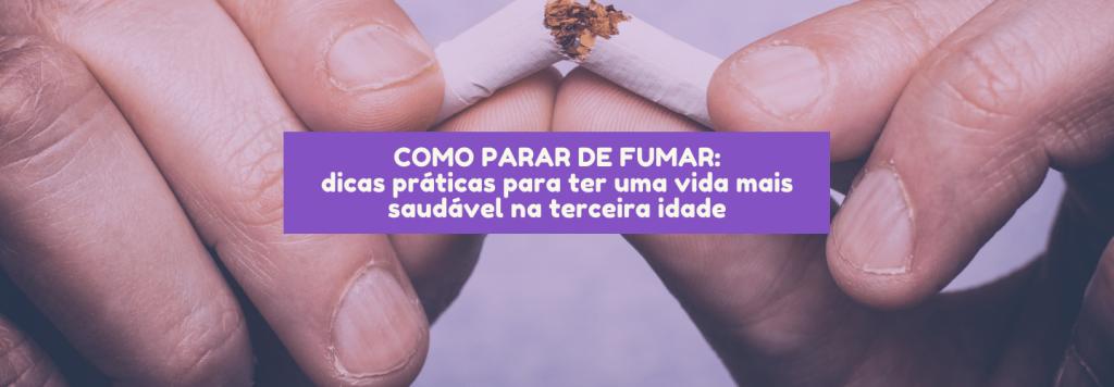 Como parar de fumar: dicas práticas para ter uma vida mais saudável na terceira idade