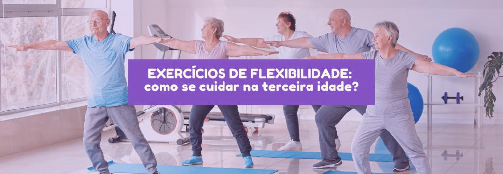 Exercícios de flexibilidade: como se cuidar na terceira idade?