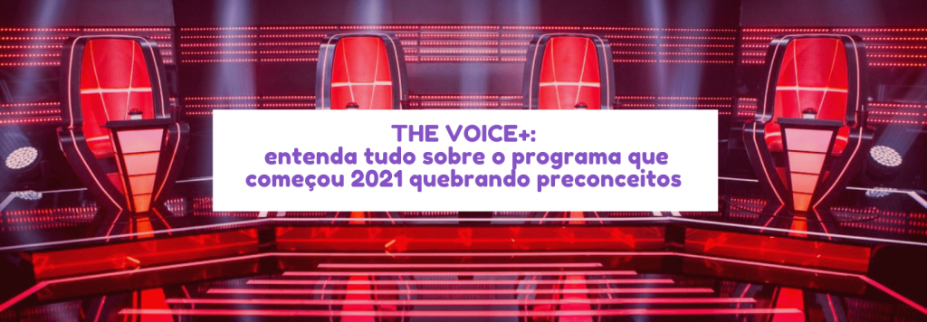 The Voice+: entenda tudo sobre o programa que começou 2021 quebrando os preconceitos