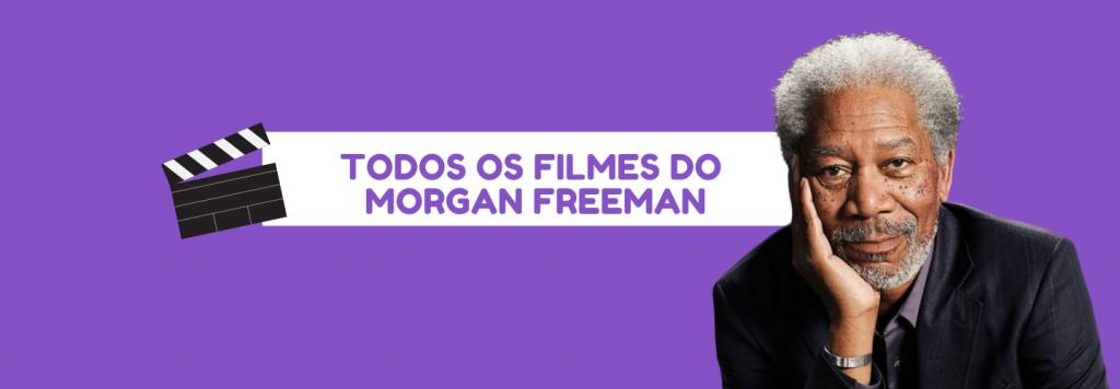 Morgan Freeman: lista de filmes, prêmios e curiosidades