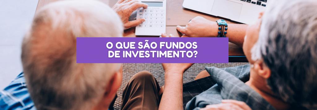 Finanças para a terceira idade: o que são fundos de investimento?