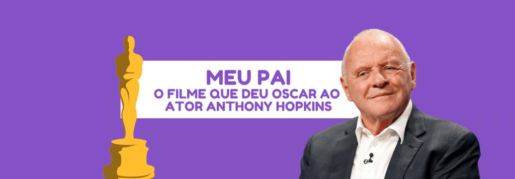 Meu Pai: a importante atuação que rendeu o Oscar a Anthony Hopkins