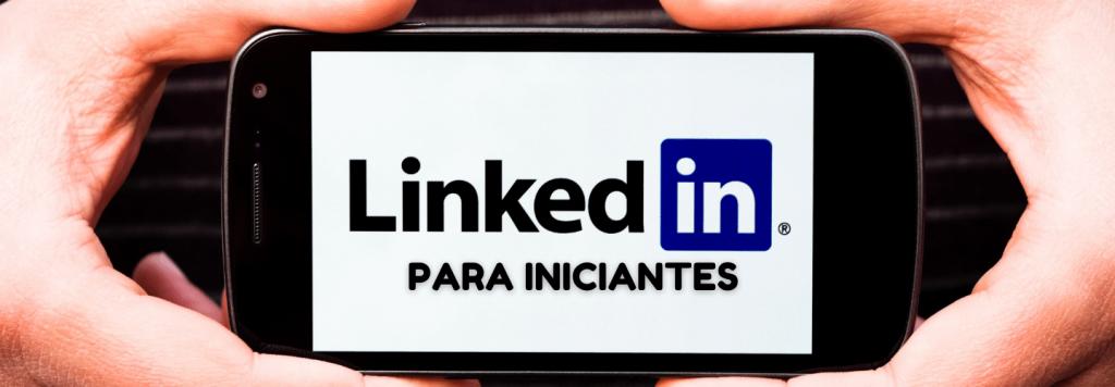 LinkedIn para iniciantes: saiba o que é essa rede e como ela funciona